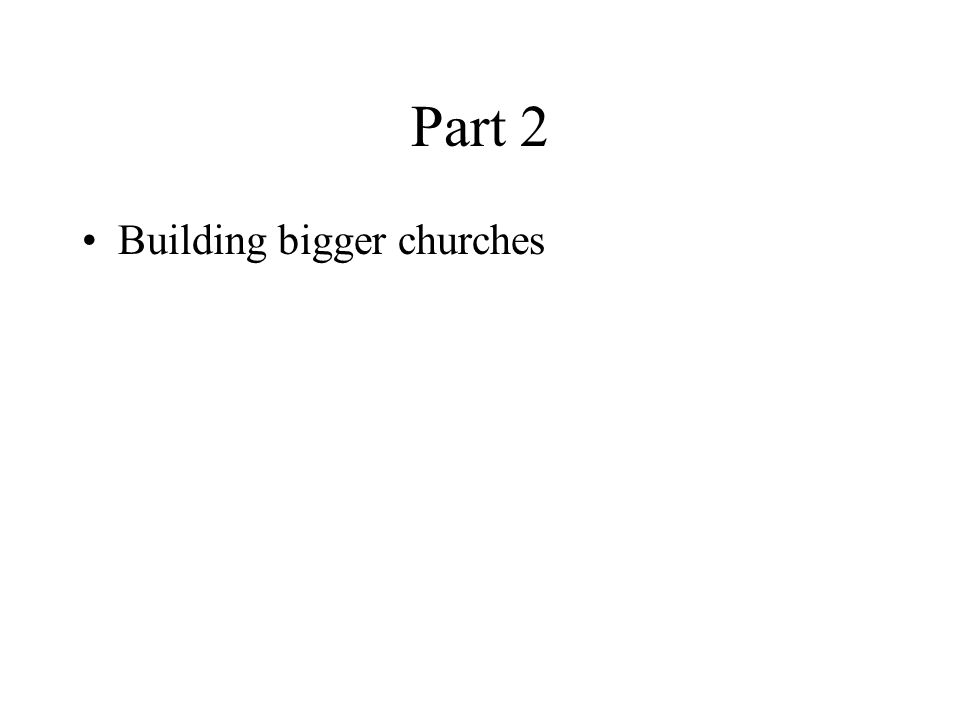 Part 2 Building bigger churches