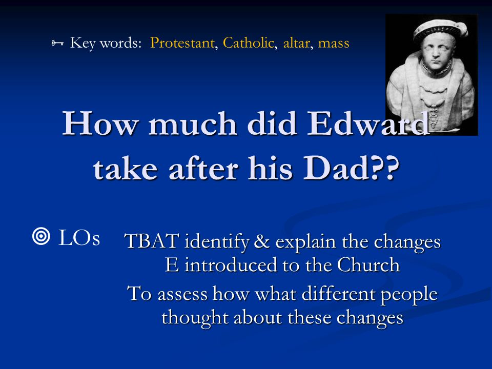 How much did Edward take after his Dad .