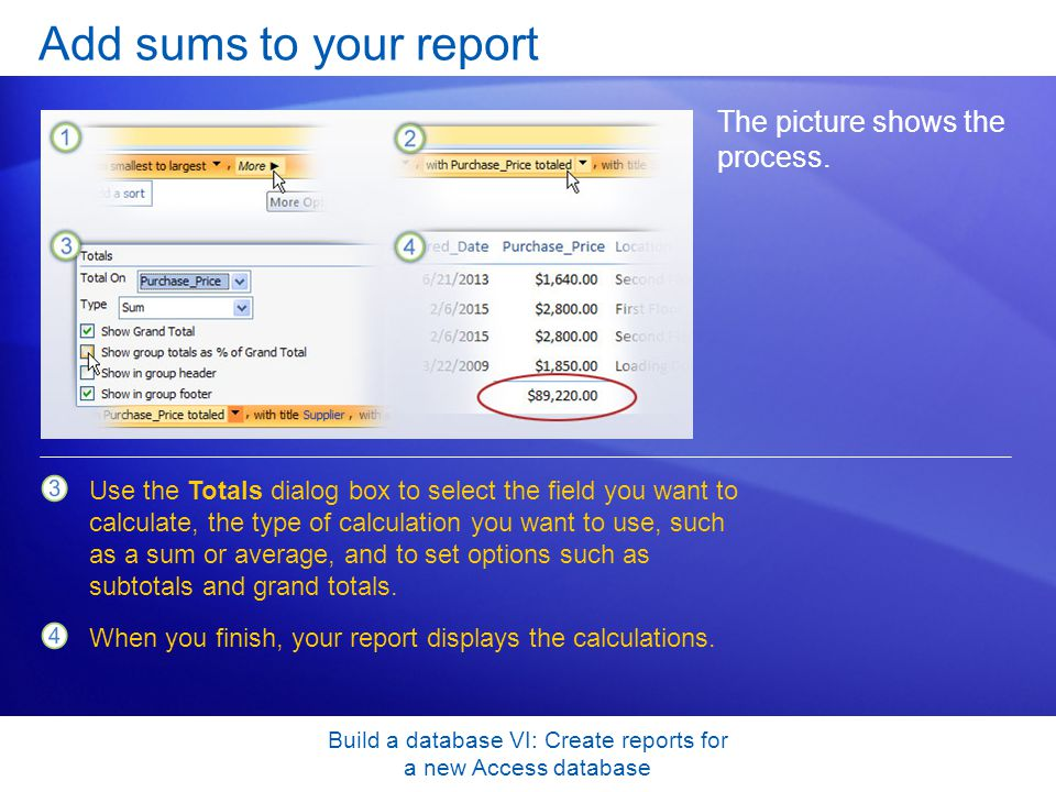 Build a database VI: Create reports for a new Access database Add sums to your report The picture shows the process. Use the Totals dialog box to sele