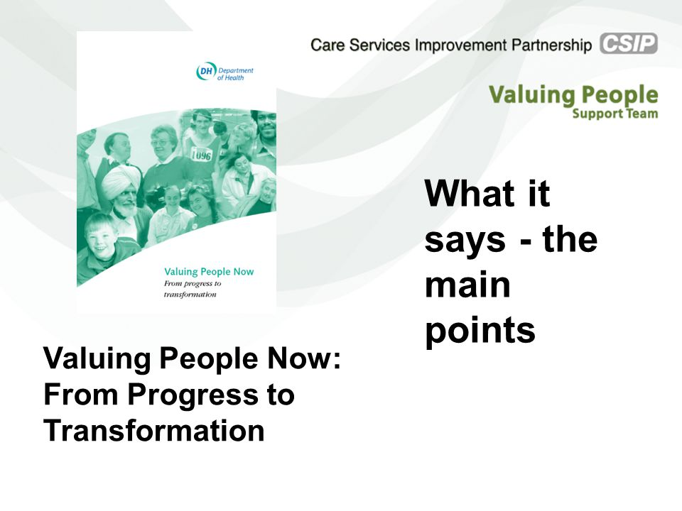 Valuing People Now: From Progress to Transformation What it says - the main points
