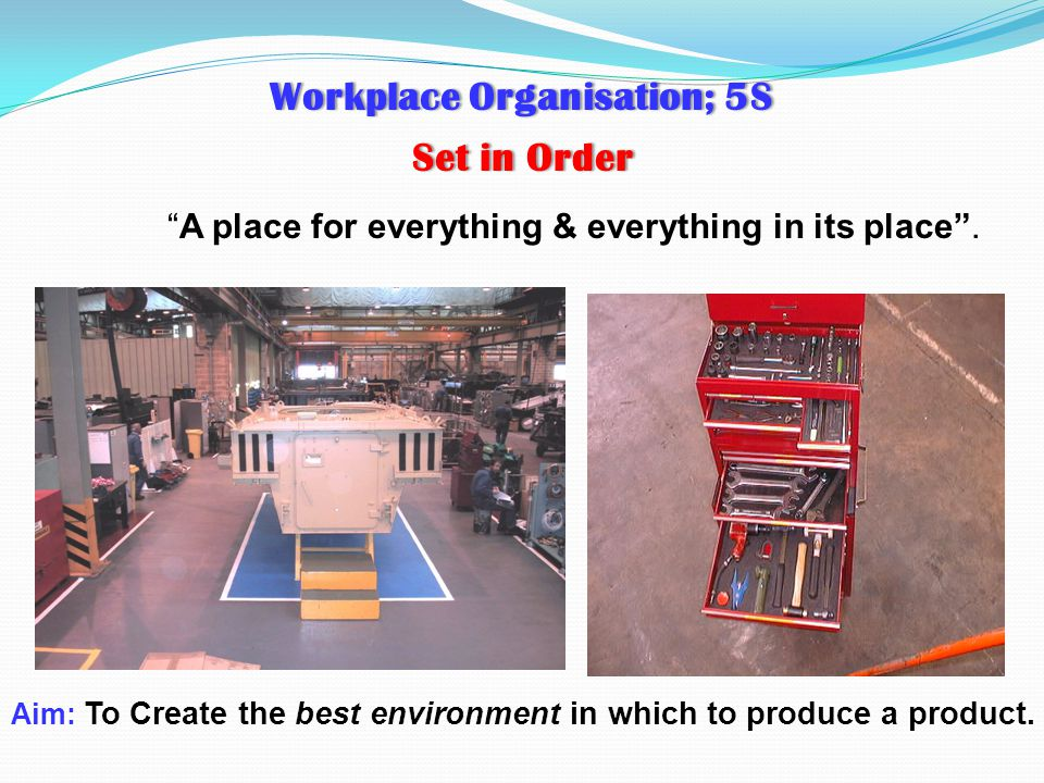 """Set in OrderSet in Order """"A place for everything & everything in its place"""". Workplace Organisation; 5SWorkplace Organisation; 5S Aim: To Create the b"""