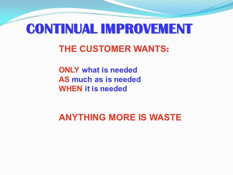 Continual ImprovementContinual Improvement The 7 WastesThe 7 Wastes