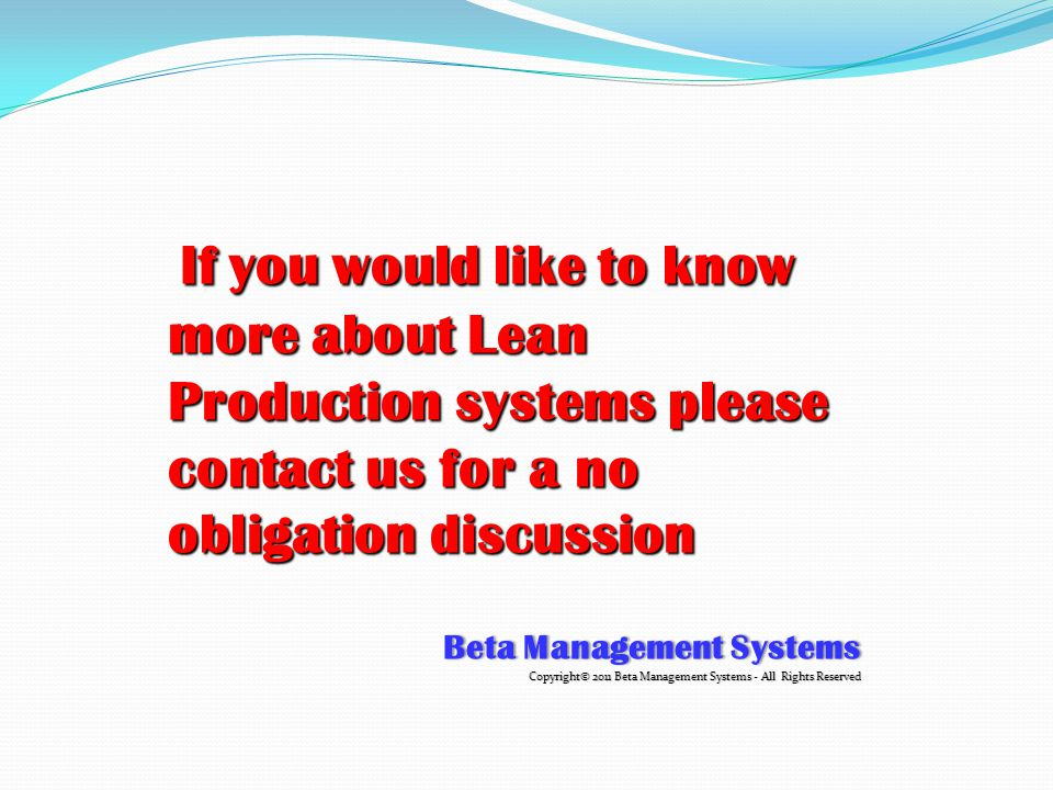 If you would like to know more about Lean Production systems please contact us for a no obligation discussion If you would like to know more about Lea
