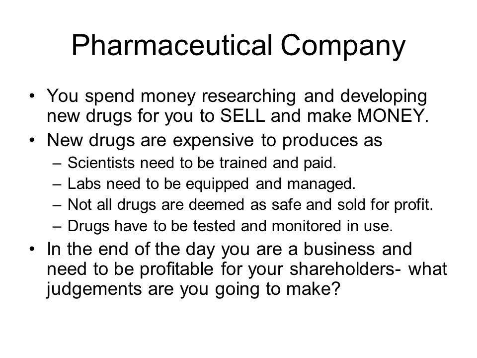 Pharmaceutical Company You spend money researching and developing new drugs for you to SELL and make MONEY.