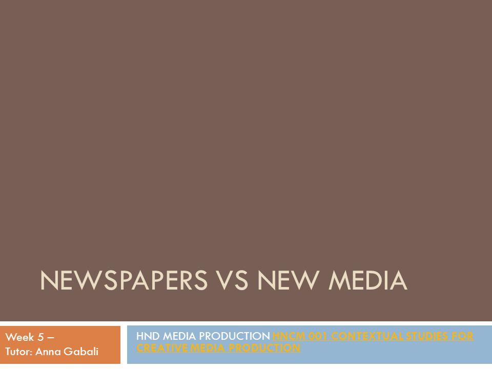 NEWSPAPERS VS NEW MEDIA HND MEDIA PRODUCTION HNCM 001 CONTEXTUAL STUDIES FOR CREATIVE MEDIA PRODUCTIONHNCM 001 CONTEXTUAL STUDIES FOR CREATIVE MEDIA P