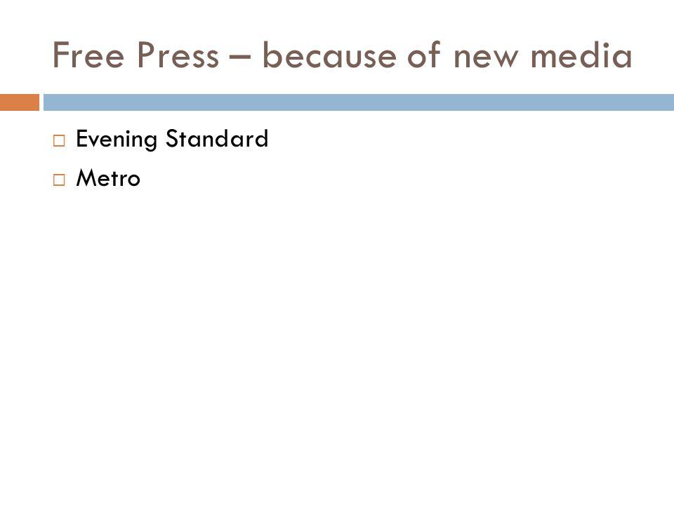 Free Press – because of new media  Evening Standard  Metro