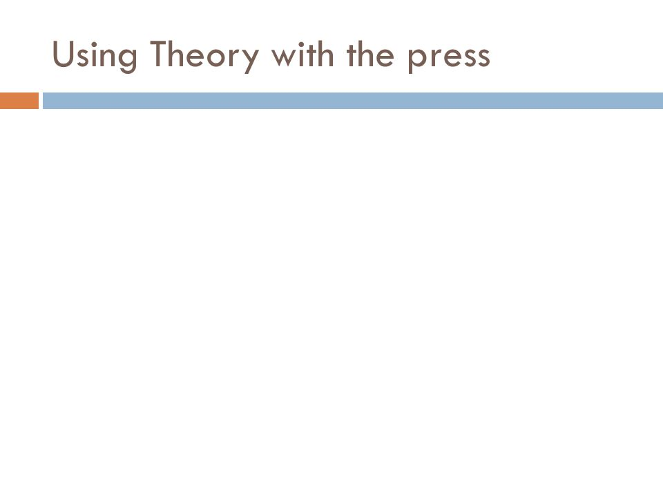 Using Theory with the press