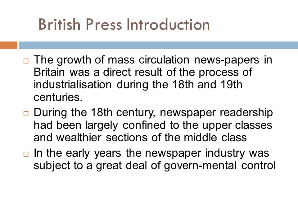 British Press Introduction  The growth of mass circulation news-papers in Britain was a direct result of the process of industrialisation during the