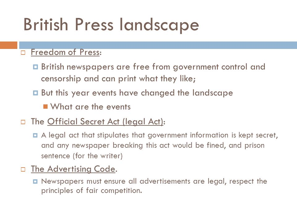 British Press landscape  Freedom of Press:  British newspapers are free from government control and censorship and can print what they like;  But t