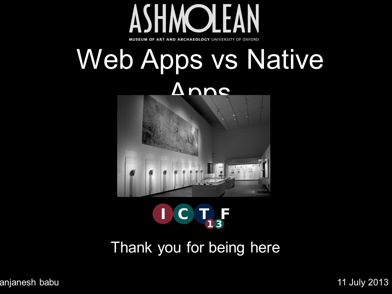 Web Apps vs Native Apps Thank you for being here anjanesh babu11 July 2013