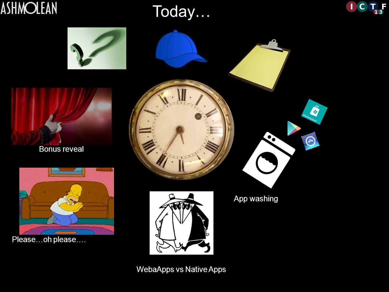Please…oh please…. WebaApps vs Native Apps App washing Bonus reveal Today…