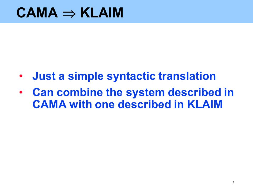 7 CAMA  KLAIM Just a simple syntactic translation Can combine the system described in CAMA with one described in KLAIM