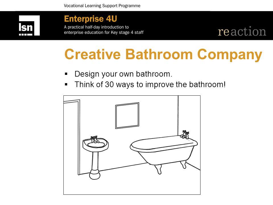 Creative Bathroom Company  Design your own bathroom.  Think of 30 ways to improve the bathroom!