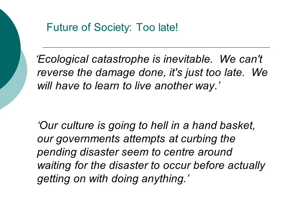 Future of Society: Too late. 'Ecological catastrophe is inevitable.