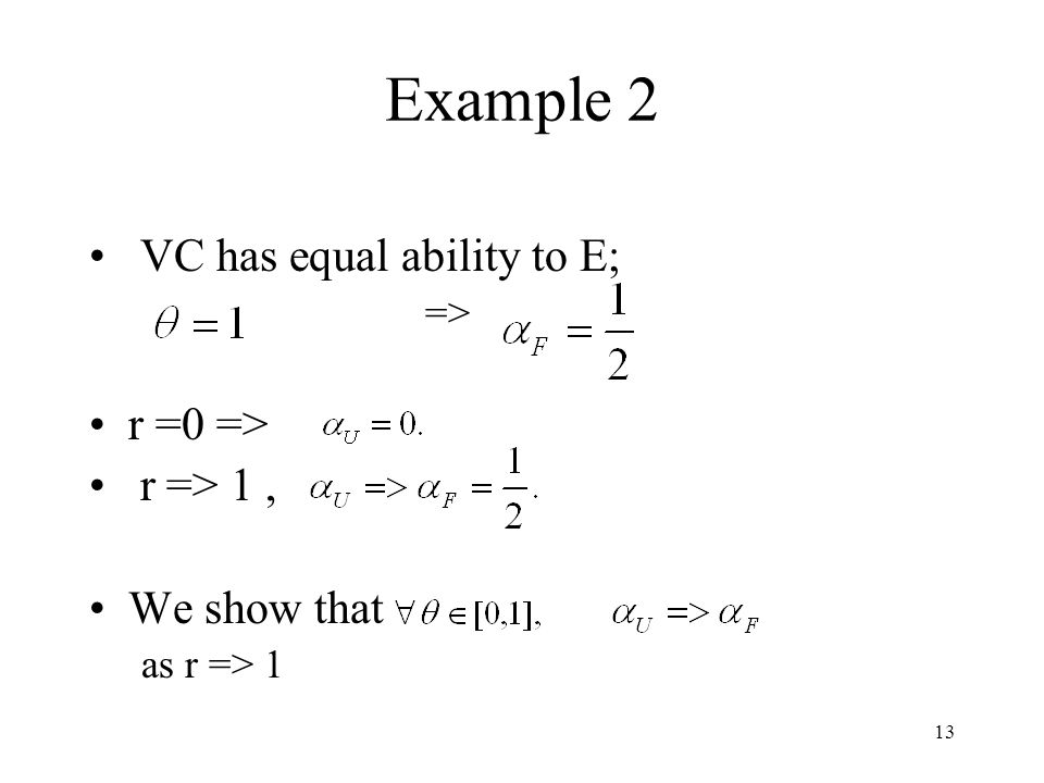 13 Example 2 VC has equal ability to E; => r =0 => r => 1, We show that as r => 1