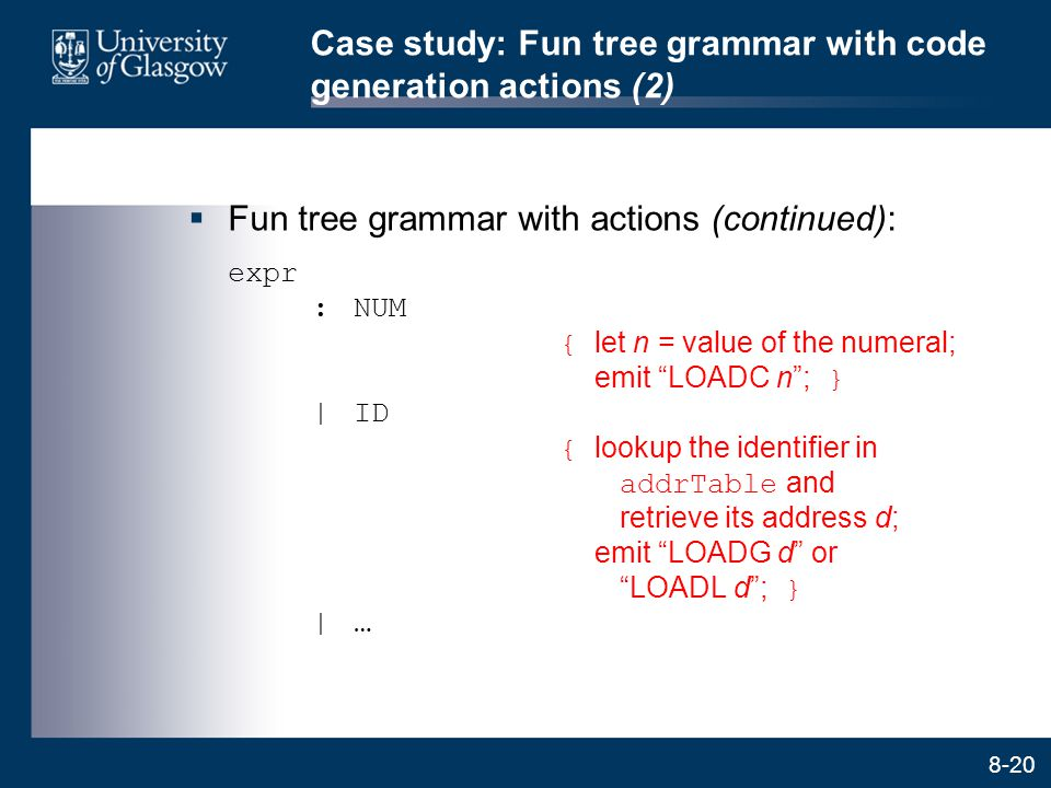 8-20 Case study: Fun tree grammar with code generation actions (2)  Fun tree grammar with actions (continued): expr :NUM { let n = value of the numer
