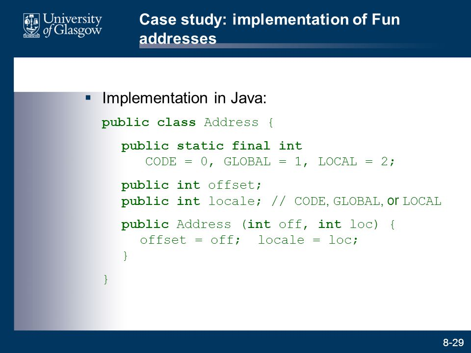 8-29 Case study: implementation of Fun addresses  Implementation in Java: public class Address { public static final int CODE = 0, GLOBAL = 1, LOCAL