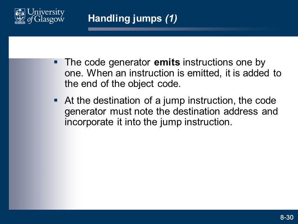 8-30 Handling jumps (1)  The code generator emits instructions one by one. When an instruction is emitted, it is added to the end of the object code.
