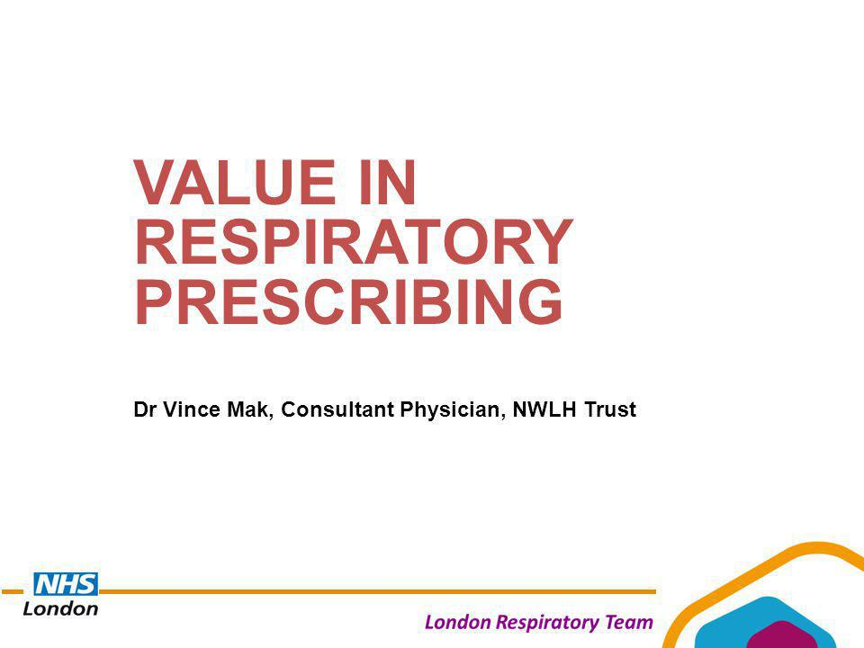VALUE IN RESPIRATORY PRESCRIBING Dr Vince Mak, Consultant Physician, NWLH Trust