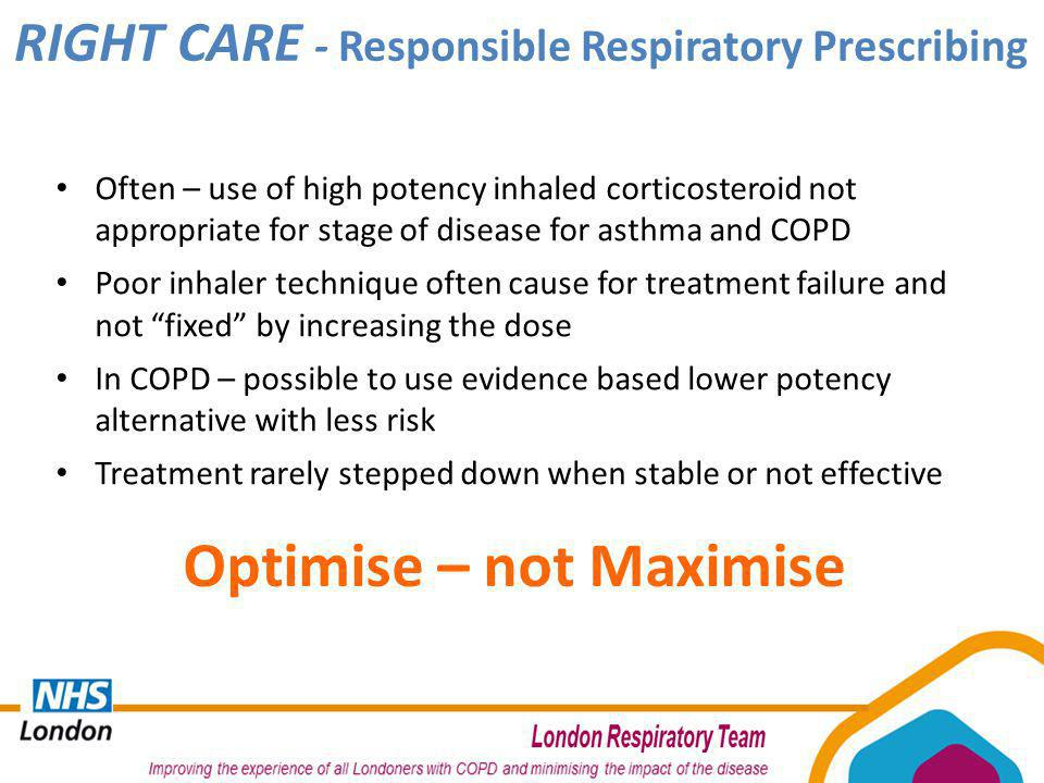 RIGHT CARE - Responsible Respiratory Prescribing Optimise – not Maximise Often – use of high potency inhaled corticosteroid not appropriate for stage