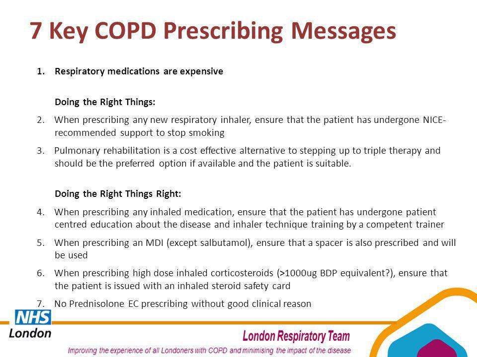 7 Key COPD Prescribing Messages 1. Respiratory medications are expensive Doing the Right Things: 2. When prescribing any new respiratory inhaler, ensu