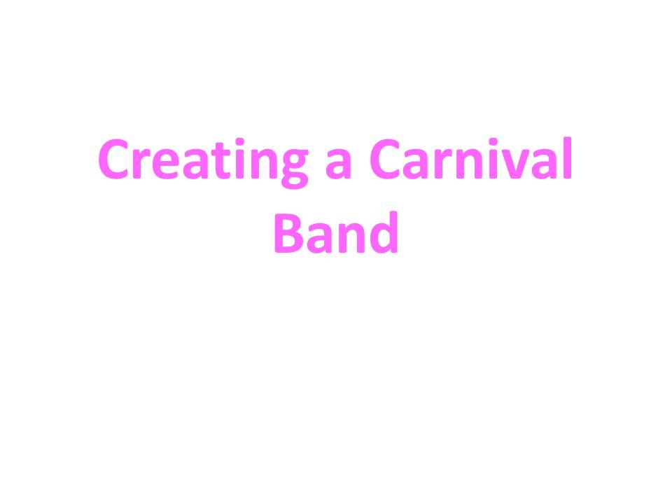 Creating a Carnival Band