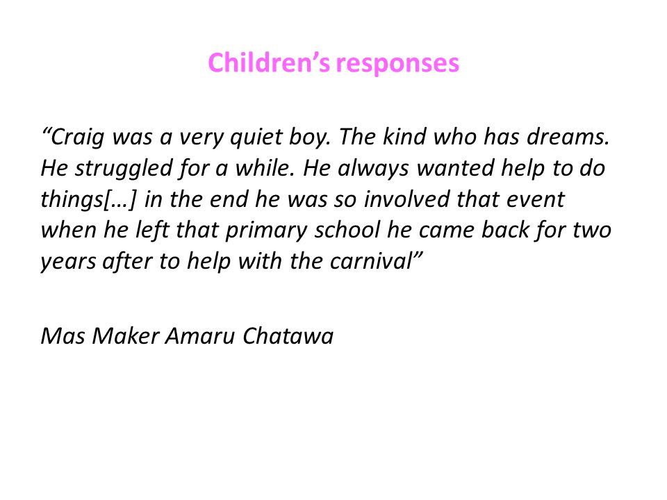 Children's responses Craig was a very quiet boy. The kind who has dreams.