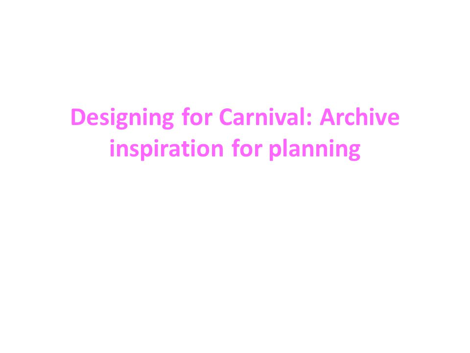 Designing for Carnival: Archive inspiration for planning
