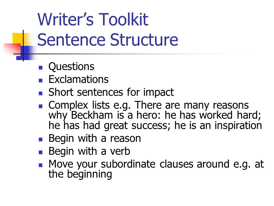 Writer's Toolkit Sentence Structure Questions Exclamations Short sentences for impact Complex lists e.g.