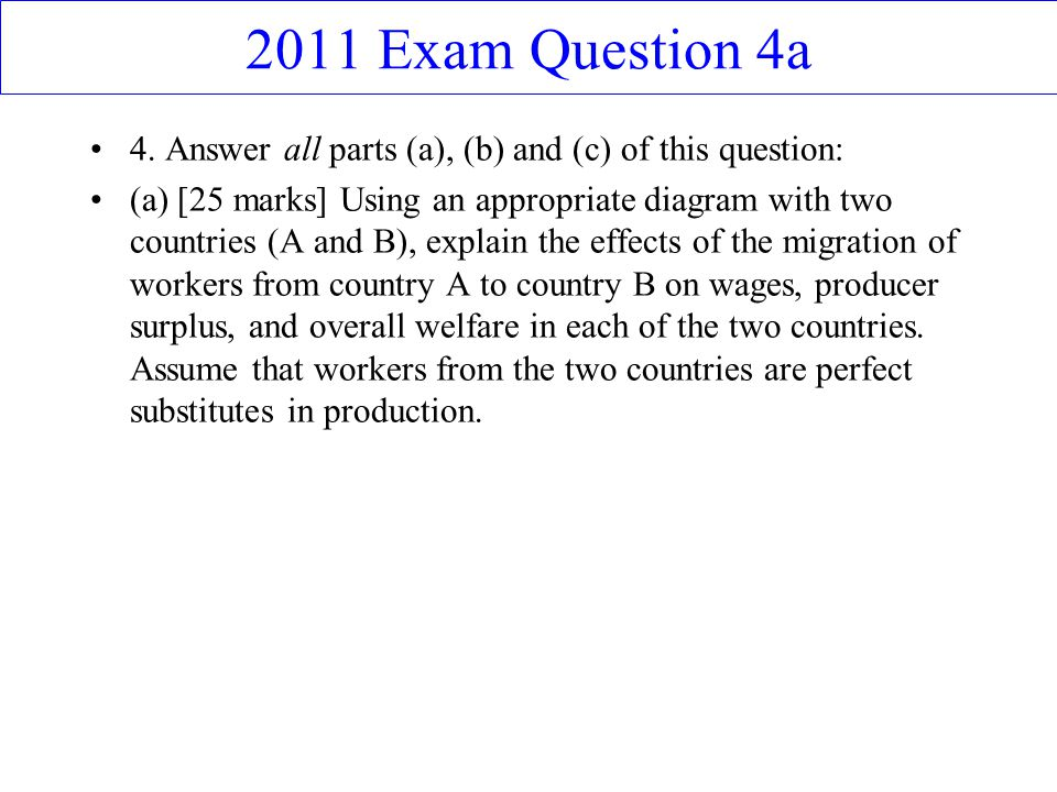 2011 Exam Question 4a 4. Answer all parts (a), (b) and (c) of this question: (a) [25 marks] Using an appropriate diagram with two countries (A and B),