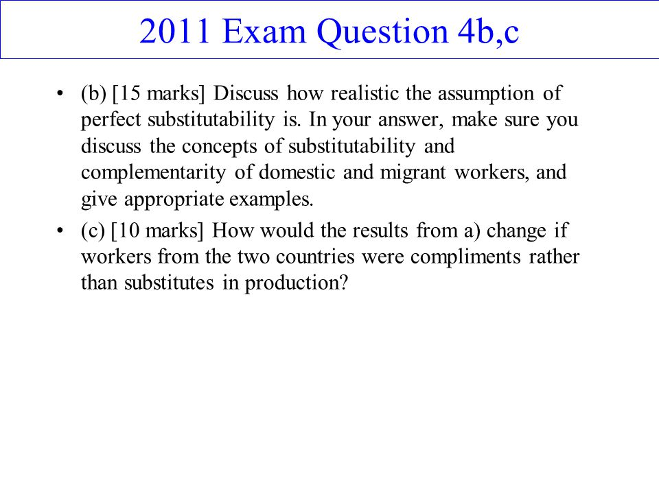 2011 Exam Question 4b,c (b) [15 marks] Discuss how realistic the assumption of perfect substitutability is. In your answer, make sure you discuss the