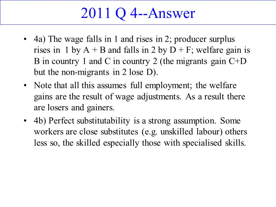 2011 Q 4--Answer 4a) The wage falls in 1 and rises in 2; producer surplus rises in 1 by A + B and falls in 2 by D + F; welfare gain is B in country 1