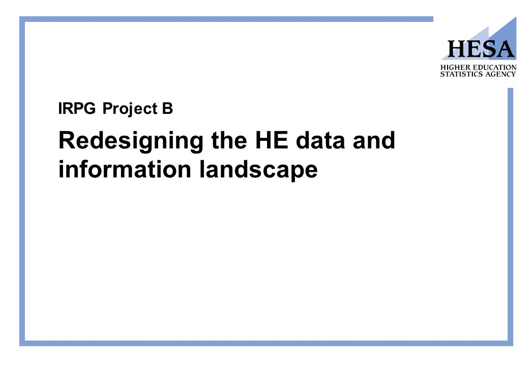 IRPG Project B Redesigning the HE data and information landscape