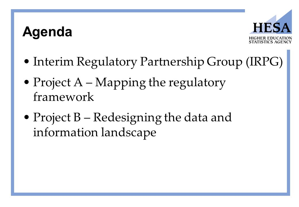 Agenda Interim Regulatory Partnership Group (IRPG) Project A – Mapping the regulatory framework Project B – Redesigning the data and information landscape