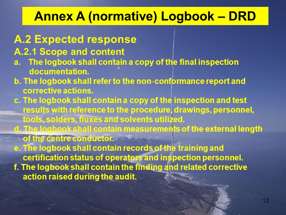 12 A.2 Expected response A.2.1 Scope and content a.The logbook shall contain a copy of the final inspection documentation. b. The logbook shall refer