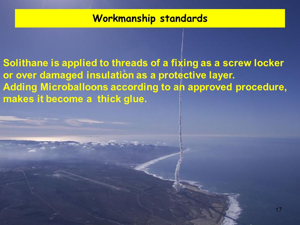 17 Workmanship standards Solithane is applied to threads of a fixing as a screw locker or over damaged insulation as a protective layer. Adding Microb