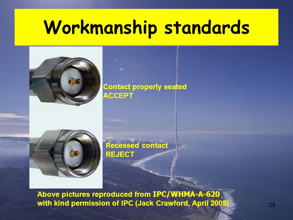 26 Workmanship standards Contact properly seated ACCEPT Recessed contact REJECT Above pictures reproduced from IPC/WHMA-A-620 with kind permission of