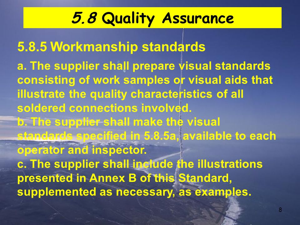 8 5.8.5 Workmanship standards a. The supplier shall prepare visual standards consisting of work samples or visual aids that illustrate the quality cha