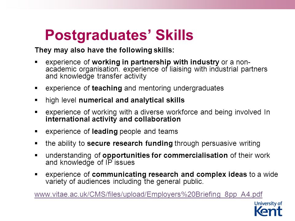 Postgraduates' Skills They may also have the following skills:  experience of working in partnership with industry or a non- academic organisation.