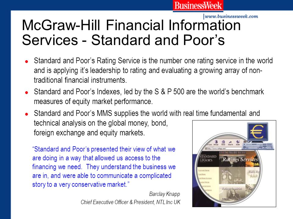McGraw-Hill Financial Information Services - Standard and Poor's Standard and Poor's Rating Service is the number one rating service in the world and is applying it's leadership to rating and evaluating a growing array of non- traditional financial instruments.