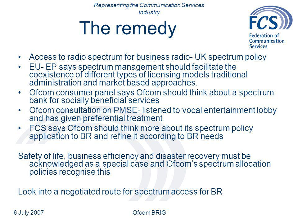 Representing the Communication Services Industry 6 July 2007Ofcom BRIG The remedy Access to radio spectrum for business radio- UK spectrum policy EU-