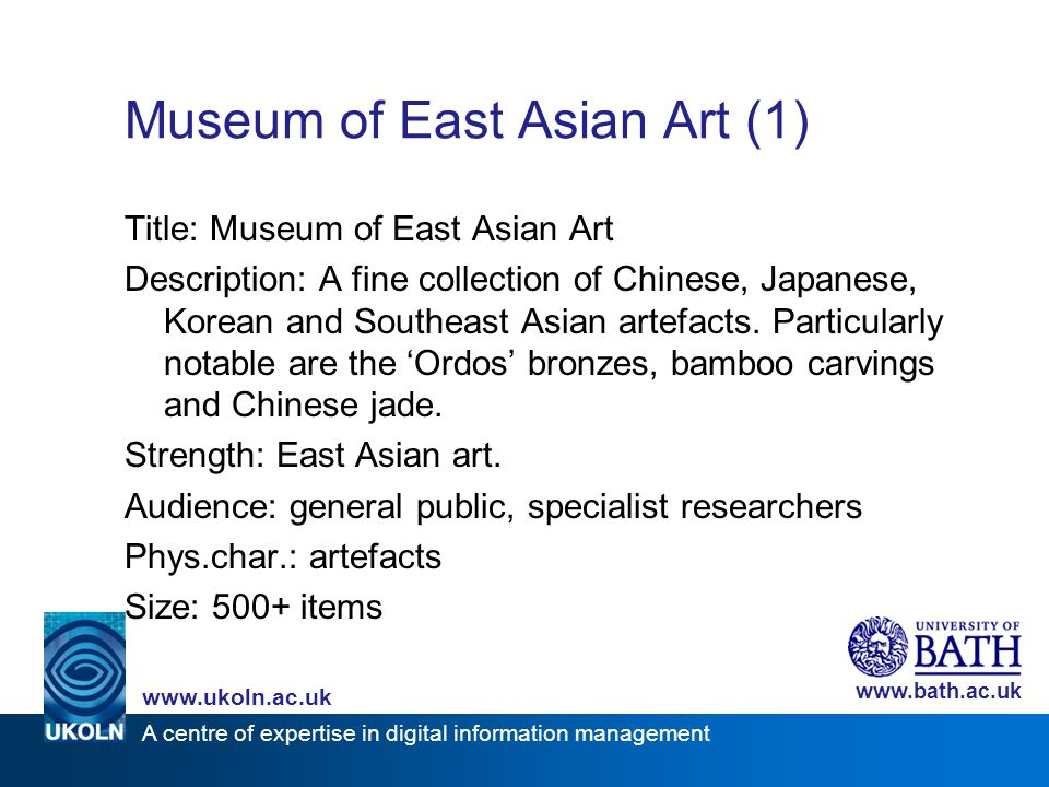 A centre of expertise in digital information management www.ukoln.ac.uk www.bath.ac.uk Museum of East Asian Art (1) Title: Museum of East Asian Art De