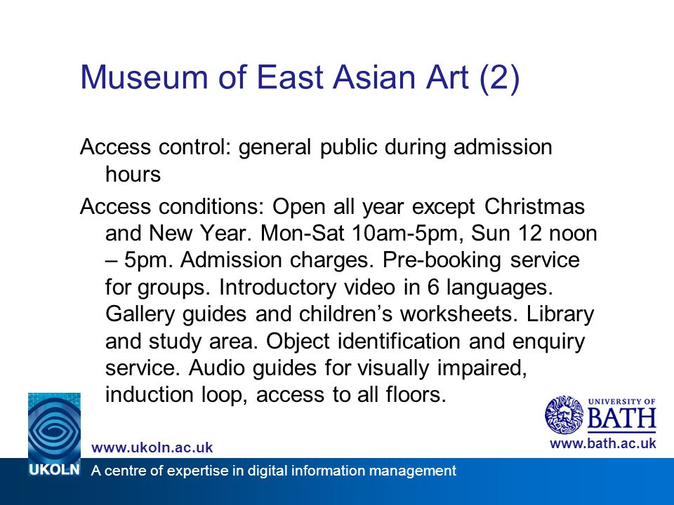 A centre of expertise in digital information management www.ukoln.ac.uk www.bath.ac.uk Museum of East Asian Art (2) Access control: general public dur