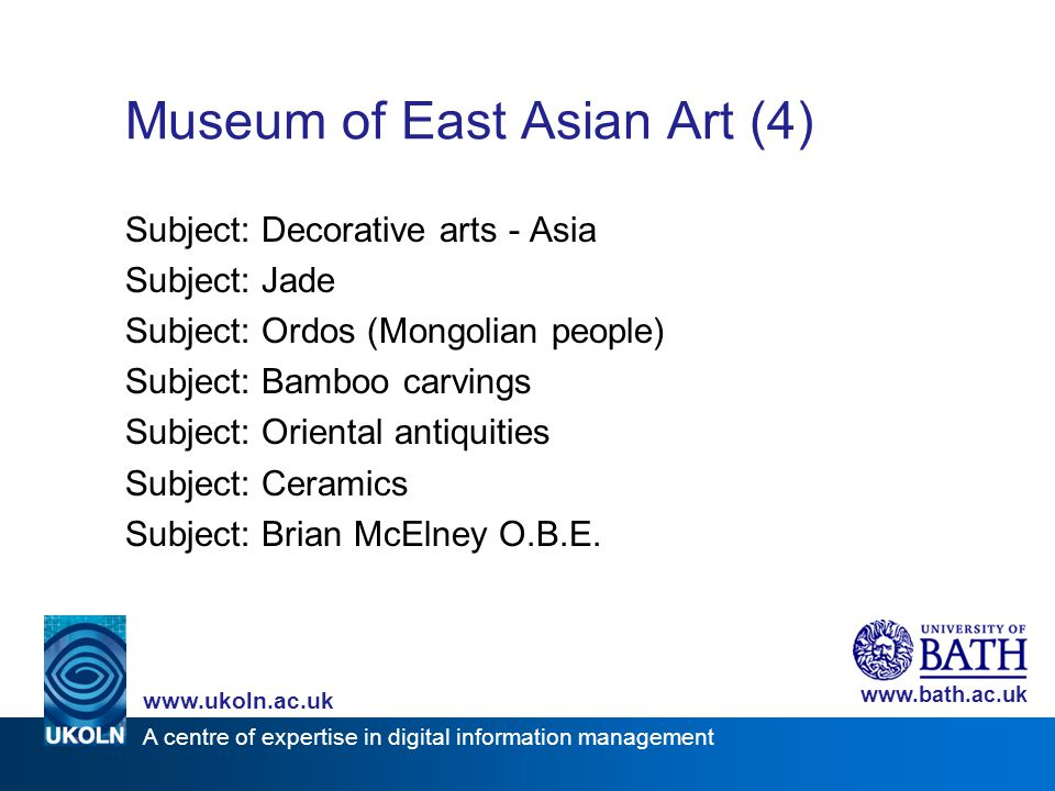 A centre of expertise in digital information management www.ukoln.ac.uk www.bath.ac.uk Museum of East Asian Art (4) Subject: Decorative arts - Asia Su