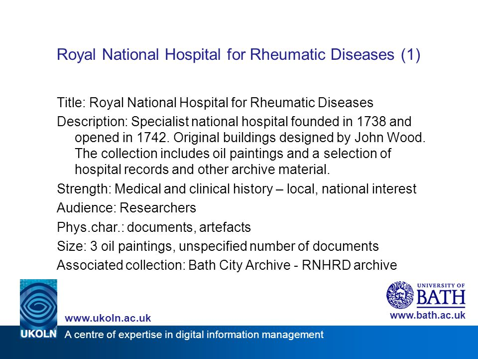 A centre of expertise in digital information management www.ukoln.ac.uk www.bath.ac.uk Royal National Hospital for Rheumatic Diseases (1) Title: Royal
