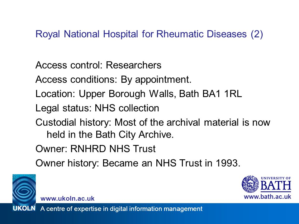 A centre of expertise in digital information management www.ukoln.ac.uk www.bath.ac.uk Royal National Hospital for Rheumatic Diseases (2) Access contr