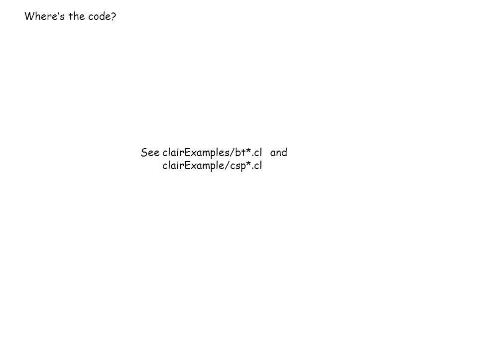Where's the code? See clairExamples/bt*.cl and clairExample/csp*.cl