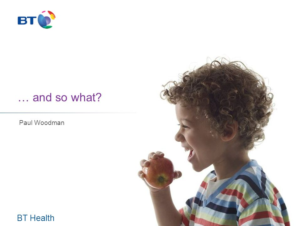 BT Health … and so what Paul Woodman