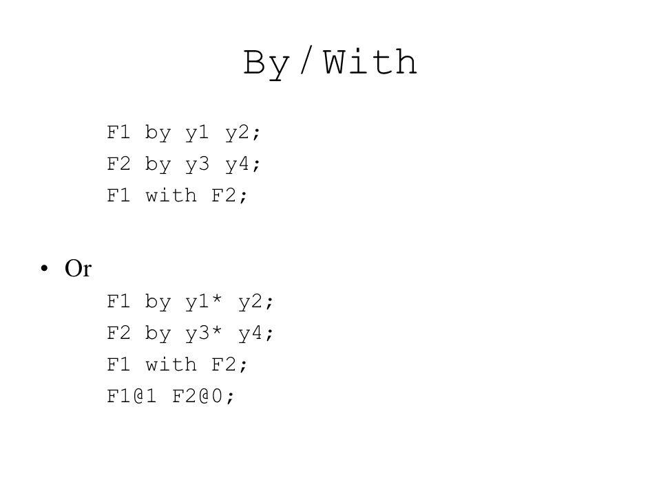 By / With F1 by y1 y2; F2 by y3 y4; F1 with F2; Or F1 by y1* y2; F2 by y3* y4; F1 with F2; F1@1 F2@0;