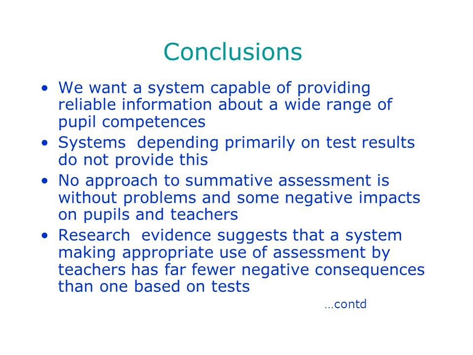 Conclusions We want a system capable of providing reliable information about a wide range of pupil competences Systems depending primarily on test res